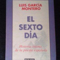 Libros de segunda mano: EL SEXTO DIA. LUIS GARCIA MONTERO. DEBATE 2010.. Lote 213008696