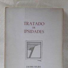 Libros de segunda mano: JAIME SILES - TRATADO DE IPSIDADES (BEGAR EDICIONES, 1984) RARO. PRIMERA EDICIÓN. Lote 213185498