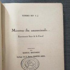 Libros de segunda mano: MIENTRAS IBA AMANECIENDO, EMOCIONARIO LÍRICO DE LA CÁRCEL. POR EUSEBIO REY S.J.. Lote 213204267