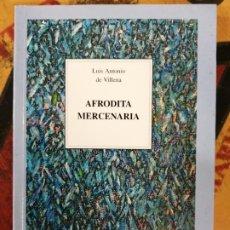 Libros de segunda mano: AFRODITA MERCENARIA. LUIS ANTONIO DE VILLENA.. Lote 213653023