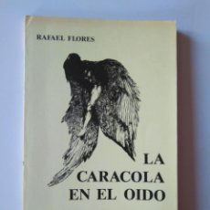 Libros de segunda mano: RAFAEL FLORES (ARGENTINA, 1950): LA CARACOLA EN EL OÍDO. EJEMPLAR FIRMADO Y DEDICADO POR EL AUTOR. Lote 214368172
