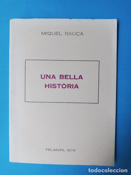 MIQUEL BAUÇÀ - UNA BELLA HISTORIA - FELANITX 1975 (Libros de Segunda Mano (posteriores a 1936) - Literatura - Poesía)