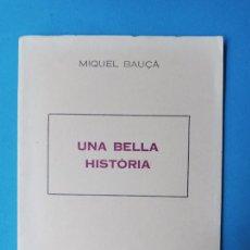Libros de segunda mano: MIQUEL BAUÇÀ - UNA BELLA HISTORIA - FELANITX 1975. Lote 216992273