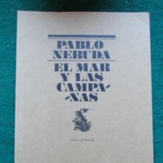 Libros de segunda mano: EL MAR Y LAS CAMPANAS PABLO NERUDA OBRA POSTUMA. Lote 217304393