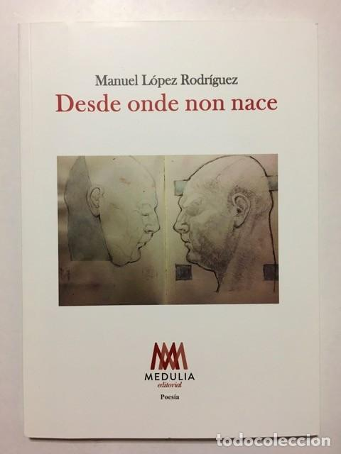 DESDE ONDE NON NACE. MANUEL LÓPEZ RODRÍGUEZ. EDITORIAL MEDULIA. IDIOMA: GALLEGO (Libros de Segunda Mano (posteriores a 1936) - Literatura - Poesía)