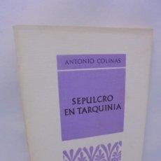 Libros de segunda mano: SEPULCRO EN TARQUINIA. ANTONIO COLINAS.PROVINCIA COLECCION DE POESIA. 1975 1ª EDICION.. Lote 218575843