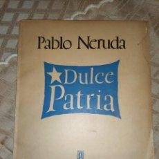 Libros de segunda mano: PABLO NERUDA - DULCE PATRIA 1.949 - 1A EDICIÓN. Lote 218993291