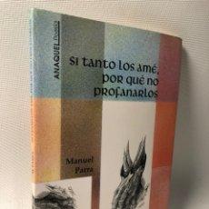 Libros de segunda mano: SI TANTO LOS AME, POR QUE NO PROFANARLOS ··· MANUEL PARRA ·· ED. ANAQUEL POESIA. Lote 219312606