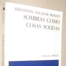 Libros de segunda mano: SOMBRAS COMO COSAS SOLIDAS - SEBASTIAN SALAZAR BONDY. Lote 221575473