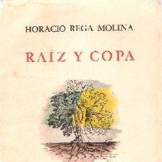 Libros de segunda mano: REGA MOLINA, HORACIO - RAÍZ Y COPA - PRIMERA EDICIÓN IMPECABLE. Lote 222717383