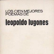 Libros de segunda mano: LUGONES, LEOPOLDO - LOS CIEN MEJORES POEMAS DE LEOPOLDO LUGONES. Lote 222717446