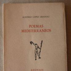 Libros de segunda mano: ALFONSO LÓPEZ GRADOLÍ. POEMAS MEDITERRÁNEOS. POESÍA ESPAÑOLA. VALENCIA. ADONAIS.. Lote 222731605