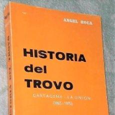 Libros de segunda mano: HISTORIA DEL TROVO. CARTAGENA - LA UNIÓN (1865-1975)(DEDICATORI DEL AUTOR). Lote 223294967