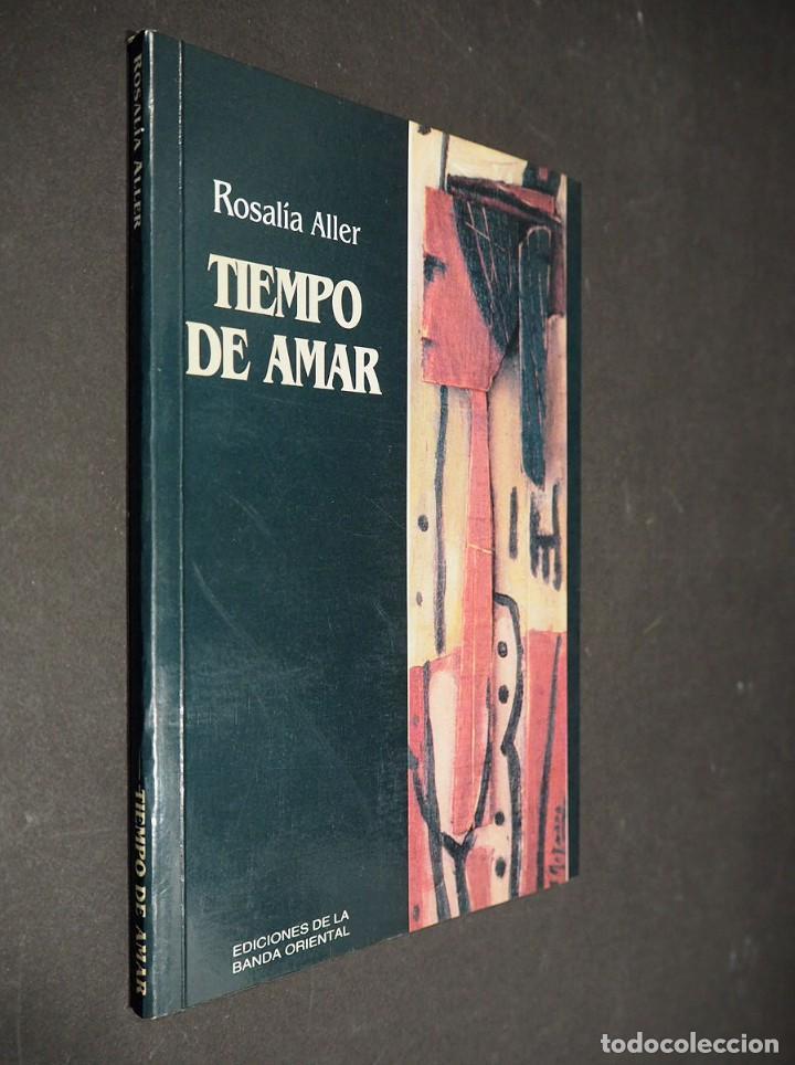 ROSALÍA ALLER. TIEMPO DE AMAR. EDICIONES DE LA BANDA ORIENTAL 1994 (Libros de Segunda Mano (posteriores a 1936) - Literatura - Poesía)