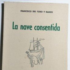 Libros de segunda mano: FRANCISCO DEL TORO Y RAMOS. LA NAVE CONSENTIDA. 1951. NUMERADO. TENERIFE CANARIAS.. Lote 227795485