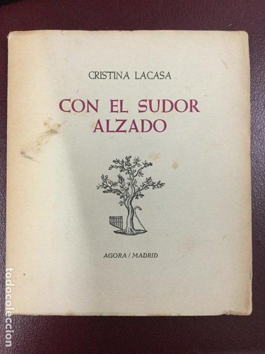 CON EL SUDOR ALZADO - CRISTINA LACASA - 1964 - FIRMADO Y DEDICADO POR EL AUTOR - 78P. 17X15 (Libros de Segunda Mano (posteriores a 1936) - Literatura - Poesía)