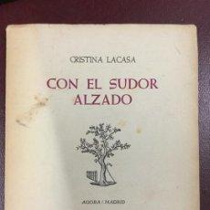 Libros de segunda mano: CON EL SUDOR ALZADO - CRISTINA LACASA - 1964 - FIRMADO Y DEDICADO POR EL AUTOR - 78P. 17X15. Lote 230575990