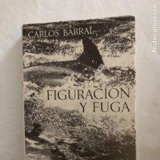 Libros de segunda mano: BARRAL, CARLOS. FIGURACIÓN Y FUGA.. Lote 233535015