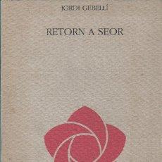 Libros de segunda mano: RETORN A SEOR, JORDI GEBELLÍ. Lote 234065060