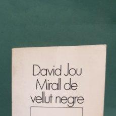 Libros de segunda mano: POESÍA DAVID JOU MIRALL DE VELLUT NEGRE PRIMERA EDICIÓN 1981 EDICIONS 62. Lote 235148225