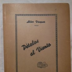 Libros de segunda mano: PETALOS AL VIENTO. 1941 ALDER VASQUEZ. DEDICATORIA AUTOGRAFA PARA ADELINO GOMEZ LATORRE ESCRITOR. Lote 235522595