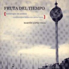 Libros de segunda mano: FRUTA DEL TIEMPO. ANTOLOGÍA DE POESÍA CONTEMPORÁNEA EN ASTURIANO. MARTÍN LÓPEZ VEGA. Lote 235593080