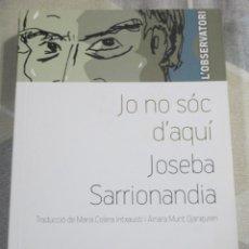 Libros de segunda mano: JOSEBA SARRIONANDIA, JO NO SOC D'AQUI, PAMIELA / POL·LEN EDICIONS. LLIBRE EN CATALÀ. EXEMPLAR NOU. Lote 236152775