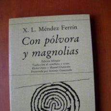Libros de segunda mano: CON PÓLVORA Y MAGNOLIAS / X. L. MÉNDEZ FERRÍN / GALLEGO - ESPAÑOL. Lote 236251690