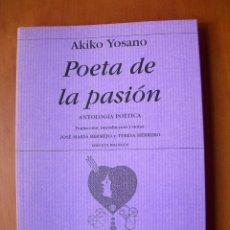 Libros de segunda mano: POETA DE LA PASIÓN / AKIKO YOSANO / JAPONÉS - ESPAÑOL. Lote 236252360