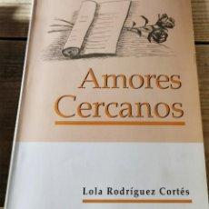 Libros de segunda mano: AMORES CERCANOS, LOLA RODRIGUEZ CORTES, 2000, 51 PAGINAS. Lote 237285425