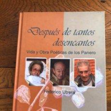 Libros de segunda mano: DESPUÉS DE TANTOS DESENCANTOS. VIDA Y OBRA POÉTICAS DE LOS PANERO. FEDERICO UTRERA.. Lote 238596565