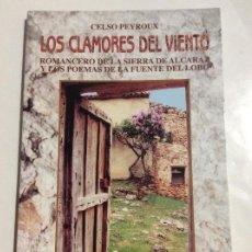 Libros de segunda mano: LOS CLAMORES DEL VIENTO ROMANCERO DE LA SIERRA DE ALCARAZ Y LOS POEMAS FUENTE DEL LOBO CELSO PEYROUX. Lote 240560895