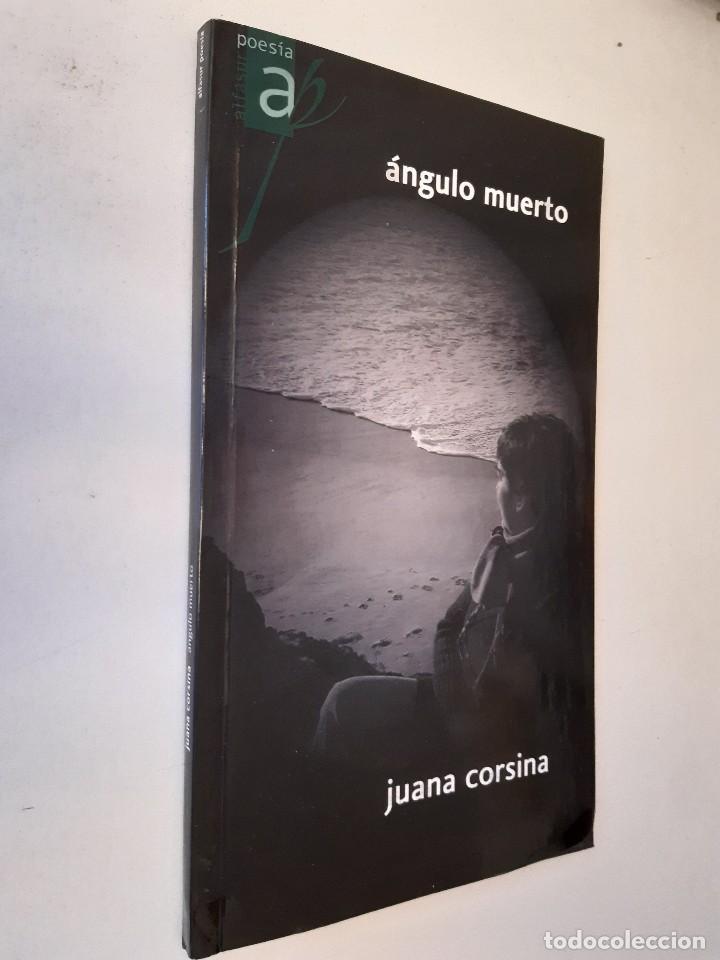 Libros de segunda mano: ANGULO MUERTO Juana Corsina Alfasur Poesia Contemporanea y Clasica 2010 - Foto 2 - 241826465
