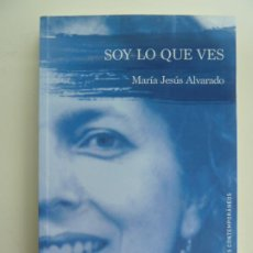 Libros de segunda mano: SOY LO QUE VES. ANTOLOGÍA 2006-2018. MARÍA JESÚS ALVARADO. Lote 244642195