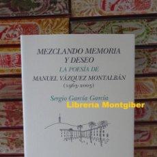 Libros de segunda mano: MEZCLANDO MEMORIA Y DESEO . LA POESIA DE MANUEL VAZQUEZ MONTALBAN . AUTOR : GARCIA GARCIA , SERGIO. Lote 244694110