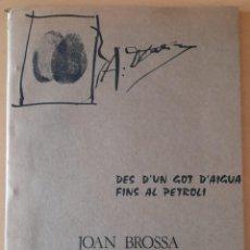 Libros de segunda mano: DES D'UN GOT D'AIGUA FINS AL PETROLI, DE JOAN BROSSA AMB COBERTA D'ANTONI TÀPIES. 1971. Lote 244704725