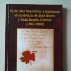 Libros de segunda mano: HACIA ISLAS IMPOSIBLES Y LUMINOSAS EPISTOLARIO DE JOSÉ HIERRO Y JUAN RAMÓN JIMÉNEZ LUCE LÓPEZ-BARALT. Lote 244847930