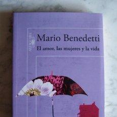 Libros de segunda mano: EL AMOR, LAS MUJERES Y LA VIDA. MARIO BENEDETTI. ALFAGUARA, 2008.. Lote 244962775