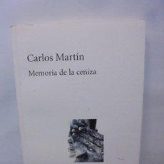 Libros de segunda mano: CARLOS MARTIN. MEMORIA DE LA CENIZA. EDITORIAL HUERGA Y FIERRO. 2011. Lote 245722045