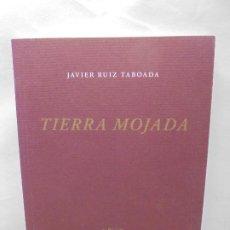 Libros de segunda mano: TIERRA MOJADA. JAVIER RUIZ. DEDICADO POR EL AUTOR. EDITORIAL RENACIMIENTO. 2012. Lote 245722710