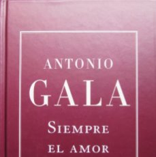 Libros de segunda mano: SIEMPRE EL AMOR - ANTONIO GALA - ANTOLOGÍA BREVE. Lote 246502860