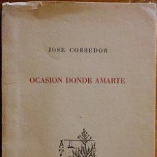 Libros de segunda mano: OCASIÓN DONDE AMARTE, JOSÉ CORREDOR. 1953. EJEMPLAR NUMERADO Y DEDICADO POR EL AUTOR. Lote 247440525