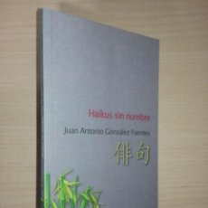 Libros de segunda mano: HAIKUS SIN NOMBRE - JUAN ANTONIO GONZÁLEZ FUENTES (EDICIONES CARENA). Lote 251230655