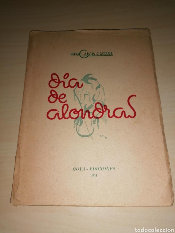 DÍA DE ALONDRAS - PEDRO GARCÍA CABRERA - 1951- DEDICATORIA AUTÓGRAFA (Libros de Segunda Mano (posteriores a 1936) - Literatura - Poesía)