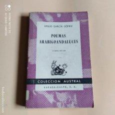 Libros de segunda mano: POEMAS ARABIGOANDALUCES. E.GARCIA GOMEZ. ESPASA-CALPE. COLECCION AUSTRAL. 1959. PAGS. 143. Lote 257938015