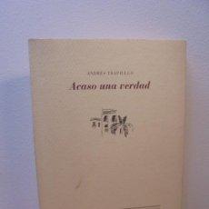 Libros de segunda mano: ACASO UNA VERDAD. ANDRES TRAPIELLO. EDITORIAL PRE-TEXTOS 1993.. Lote 258964820