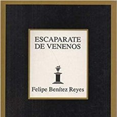 Libros de segunda mano: ESCAPARATES DE VENENO. FELIPE BENÍTEZ REYES.- NUEVO. Lote 261086475