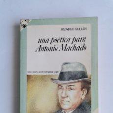 Libros de segunda mano: UNA POÉTICA PARA ANTONIO MACHADO RICARDO GULLON 1986. Lote 261519930