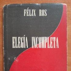 Libros de segunda mano: 1ª EDICIÓN 1952 - ELEGÍA INCOMPLETA - FÉLIX ROS - POESÍA POSGUERRA. Lote 261947075