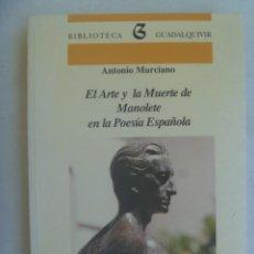 Libros de segunda mano: EL ARTE Y LA MUERTE DE MANOLETE EN LA POESIA ESPAÑOLA , DE ANTONIO MURCIANO. 1ª EDICION 1997. Lote 262021805